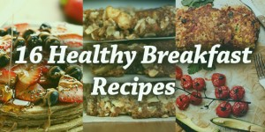 16 Healthy Breakfast Recipes to Start Your Day Off Right