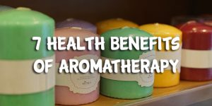 7 Health Benefits of Aromatherapy