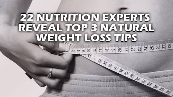 22 Nutrition Experts Reveal Top 3 Natural Weight Loss Tips