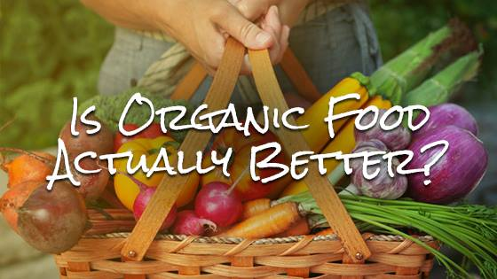 Is Organic Food Actually Better for You?