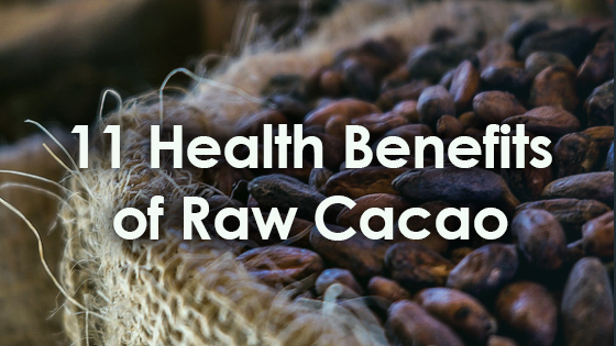11 Awesome Health Benefits of Raw Cacao