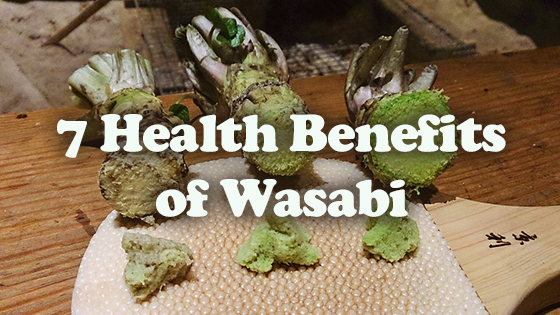 7 Health Benefits of Wasabi