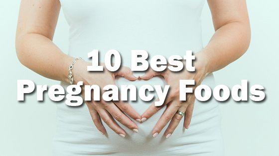 10 Best Pregnancy Foods